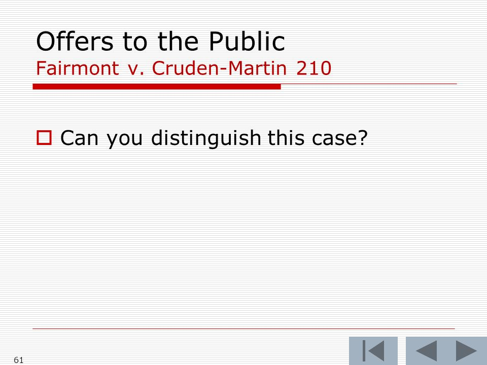 Offers to the Public Fairmont v. Cruden-Martin 210 61 Can you distinguish this case