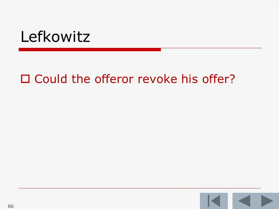 Lefkowitz 66 Could the offeror revoke his offer