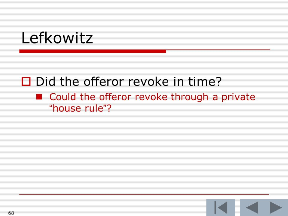 Lefkowitz 68 Did the offeror revoke in time Could the offeror revoke through a privatehouse rule