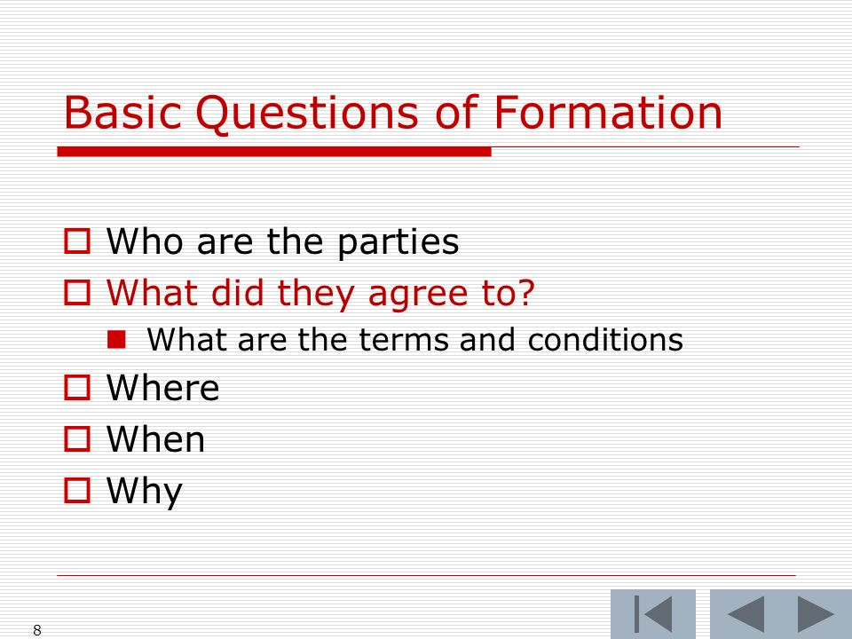 Basic Questions of Formation Who are the parties What did they agree to.