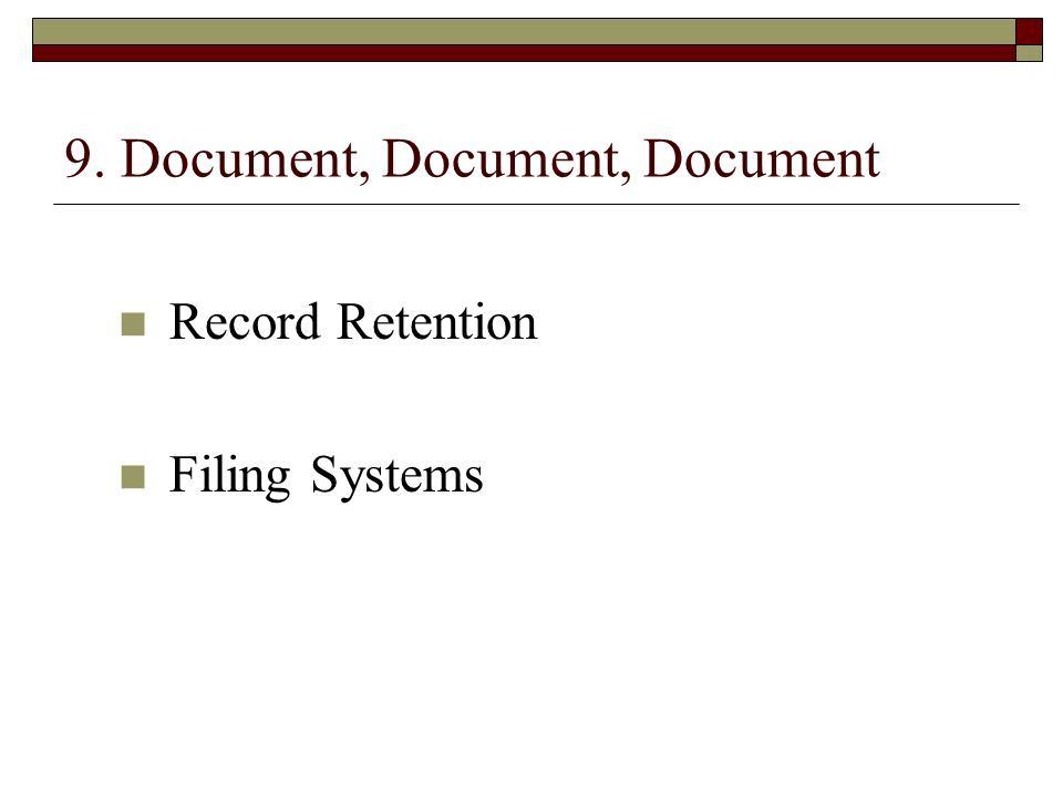 9. Document, Document, Document Record Retention Filing Systems