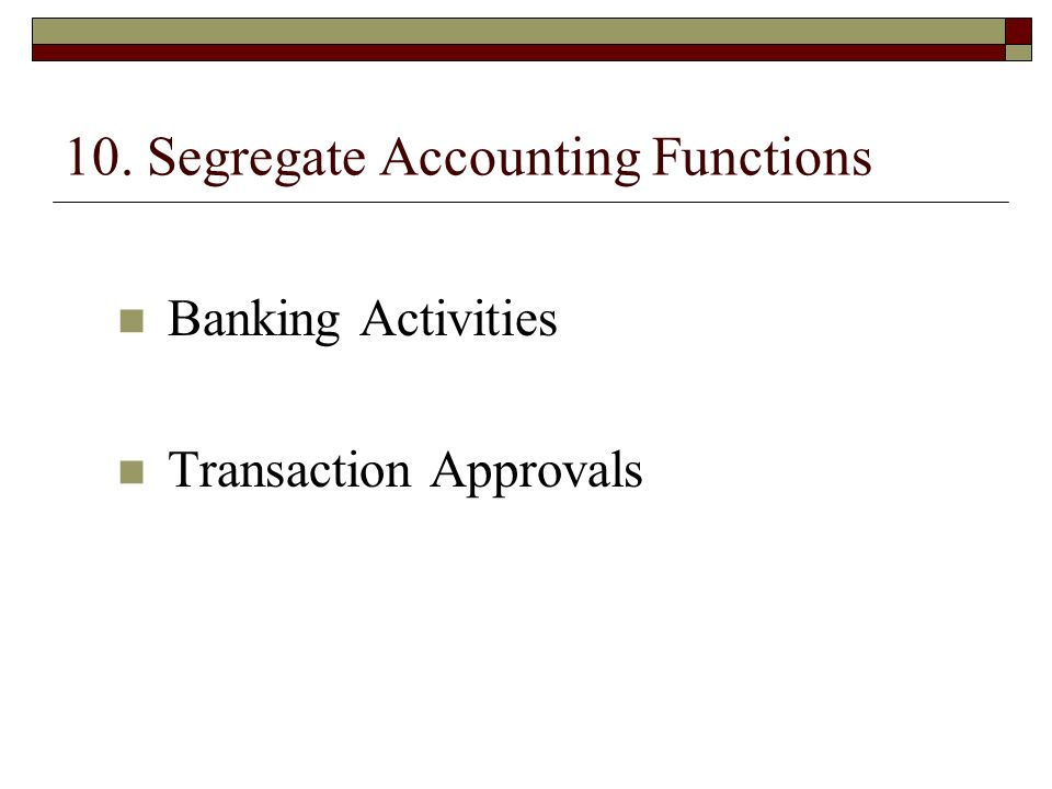 10. Segregate Accounting Functions Banking Activities Transaction Approvals