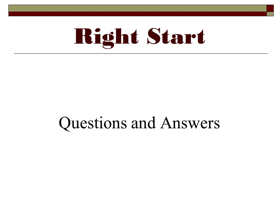 Right Start Questions and Answers