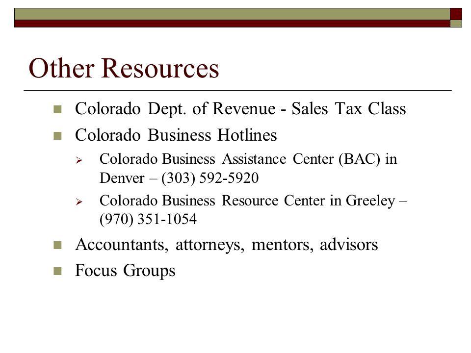 Other Resources Colorado Dept. of Revenue - Sales Tax Class Colorado Business Hotlines Colorado Business Assistance Center (BAC) in Denver – (303) 592