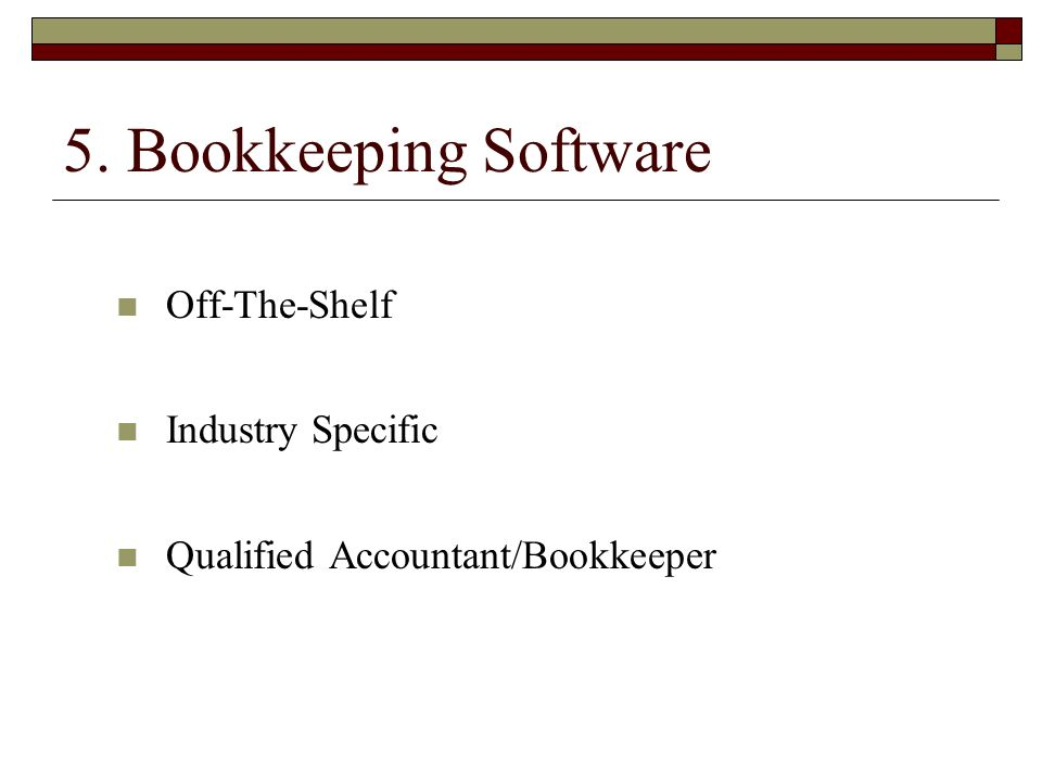 5. Bookkeeping Software Off-The-Shelf Industry Specific Qualified Accountant/Bookkeeper