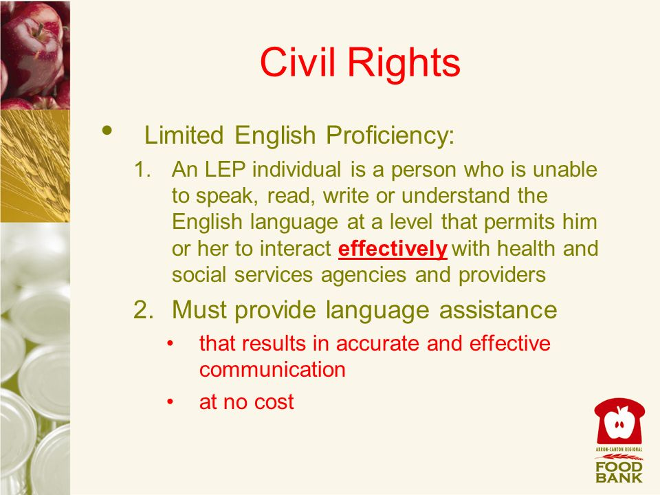 Civil Rights Limited English Proficiency: 1.An LEP individual is a person who is unable to speak, read, write or understand the English language at a