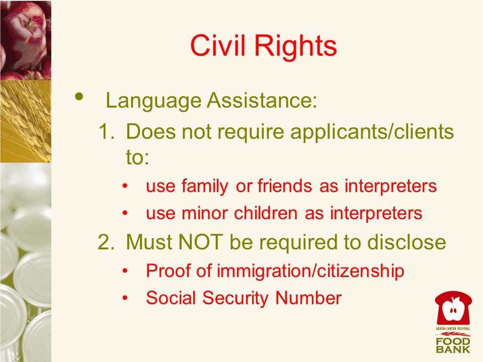 Civil Rights Language Assistance: 1.Does not require applicants/clients to: use family or friends as interpreters use minor children as interpreters 2