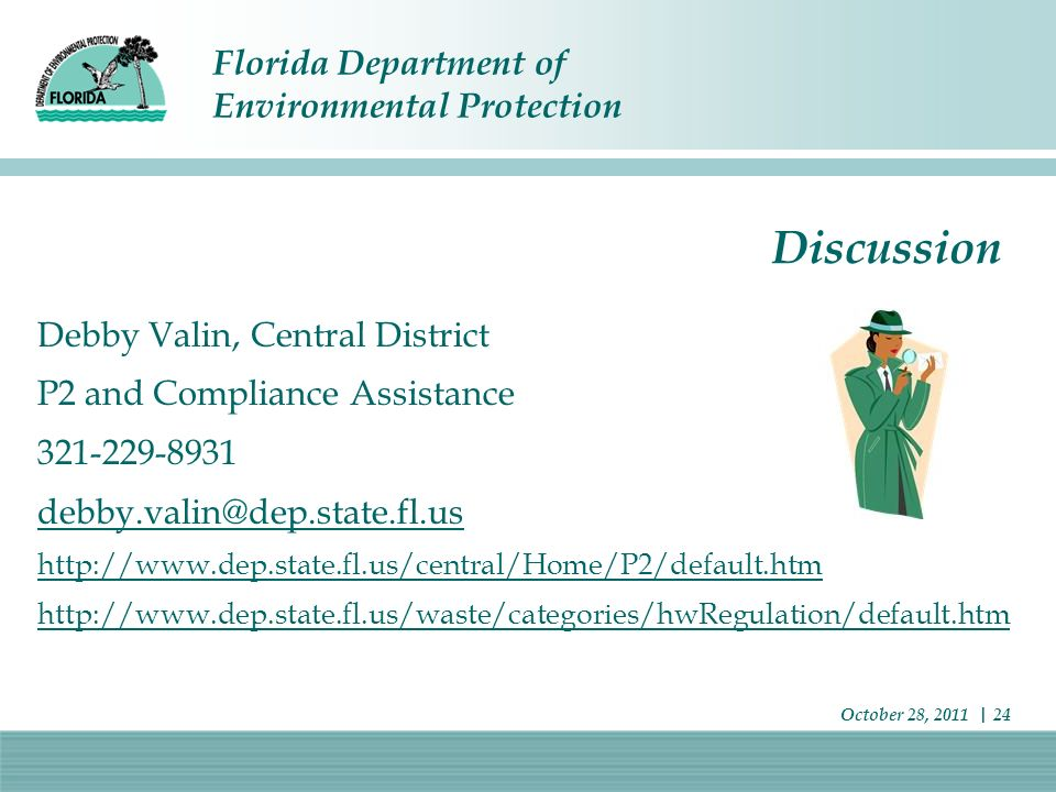 Florida Department of Environmental Protection October 28, 2011 | 24 Discussion Debby Valin, Central District P2 and Compliance Assistance 321-229-893