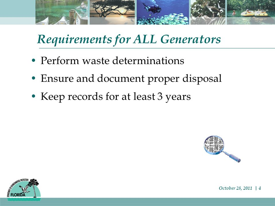 Land Disposal Restrictions Florida has no hazardous waste landfills All hazardous waste is prohibited from land disposal in our state Land disposal records must be retained with uniform manifests Certification that wastes meet standards, or Notification that waste do not meet standards for land disposal in a haz waste landfill October 28, 2011   15