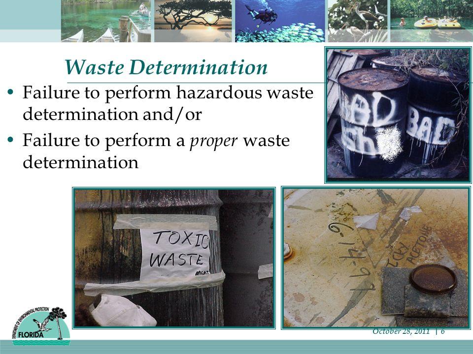 Waste Determination Failure to perform hazardous waste determination and/or Failure to perform a proper waste determination October 28, 2011 | 6