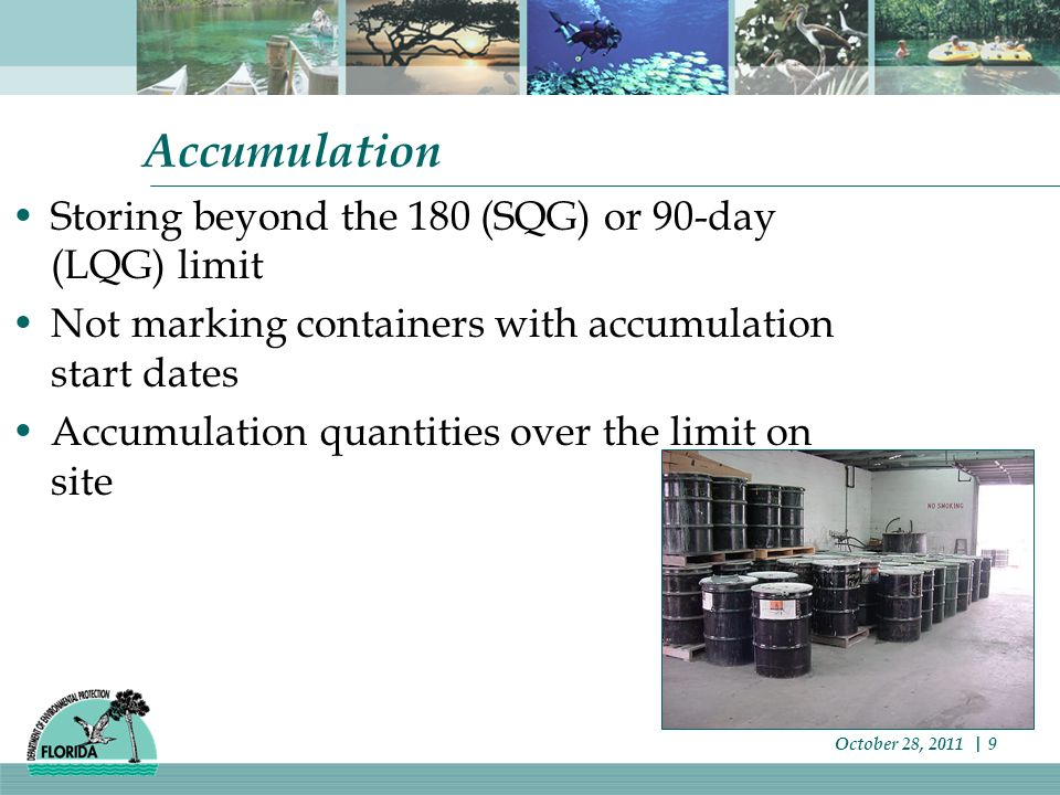 Container Management Drums or containers that are open, rusting or bulging Failure to conduct and document weekly inspections of all accumulating containers Storing ignitable waste within 50 feet of property line Failure to maintain aisle space between containers October 28, 2011   10