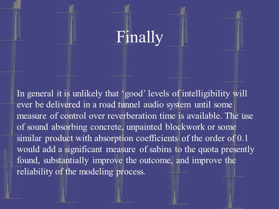 Finally In general it is unlikely that good levels of intelligibility will ever be delivered in a road tunnel audio system until some measure of contr