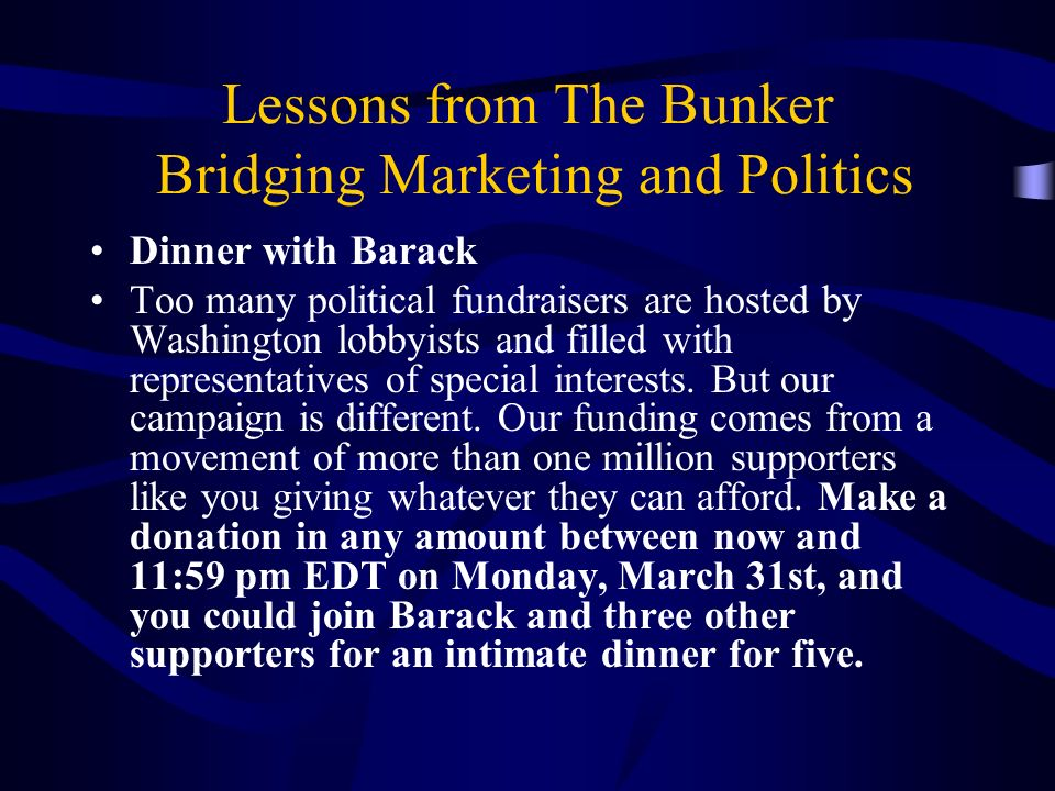 Lessons from The Bunker Bridging Marketing and Politics Dinner with Barack Too many political fundraisers are hosted by Washington lobbyists and filled with representatives of special interests.