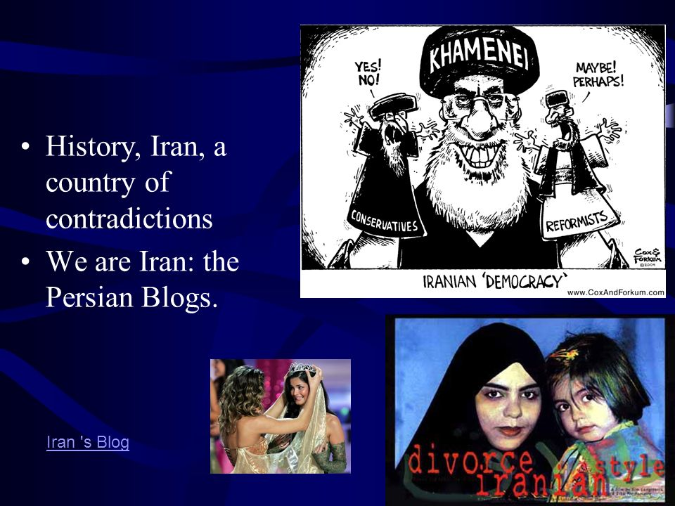 Iran History, Iran, a country of contradictions We are Iran: the Persian Blogs. Iran s Blog