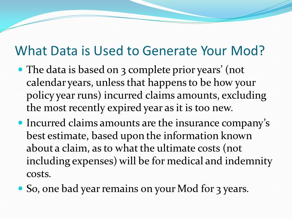 What Data is Used to Generate Your Mod? The data is based on 3 complete prior years (not calendar years, unless that happens to be how your policy yea
