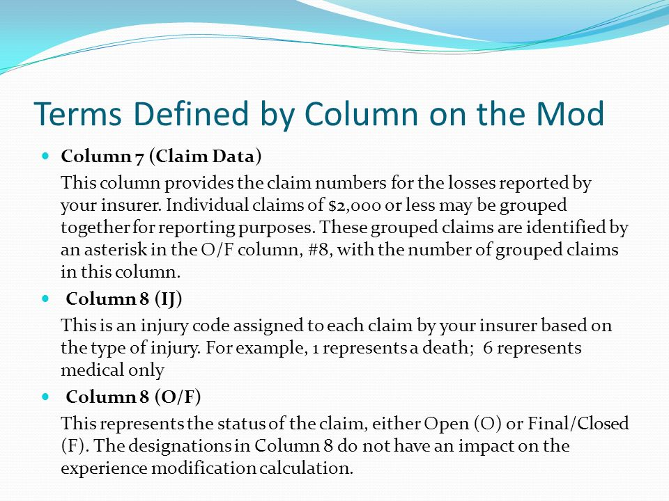Terms Defined by Column on the Mod Column 7 (Claim Data) This column provides the claim numbers for the losses reported by your insurer. Individual cl