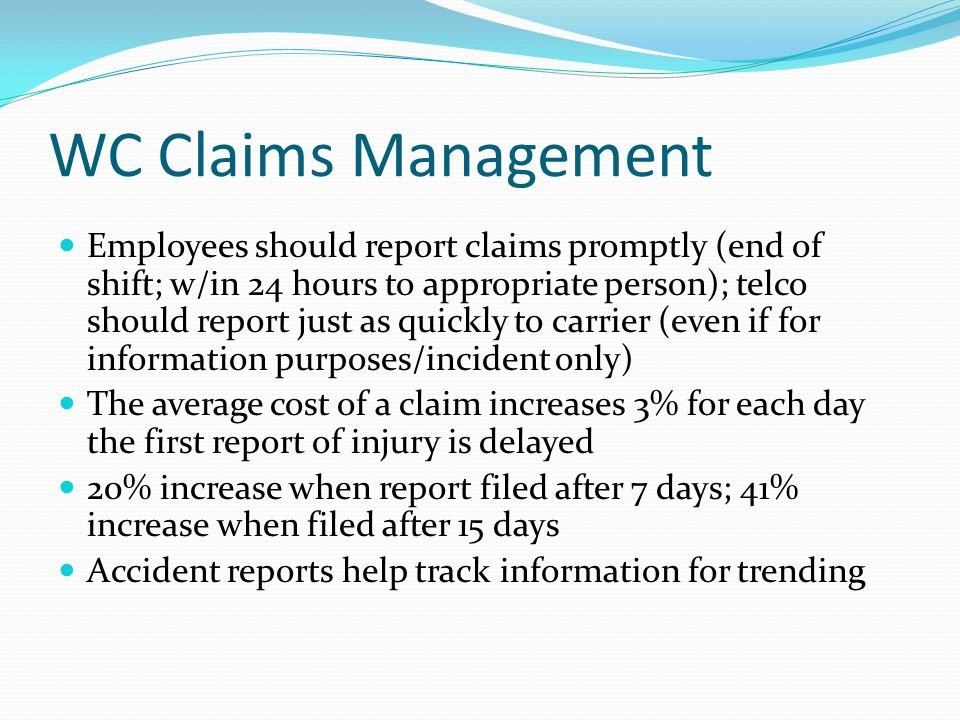 WC Claims Management Employees should report claims promptly (end of shift; w/in 24 hours to appropriate person); telco should report just as quickly