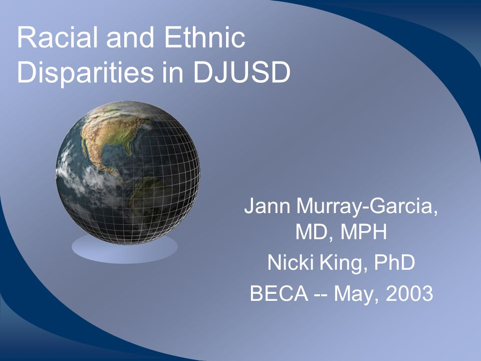 Racial and Ethnic Disparities in DJUSD Jann Murray-Garcia, MD, MPH Nicki King, PhD BECA -- May, 2003