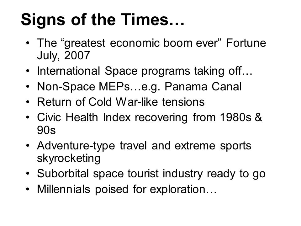 Signs of the Times… The greatest economic boom ever Fortune July, 2007 International Space programs taking off… Non-Space MEPs…e.g. Panama Canal Retur