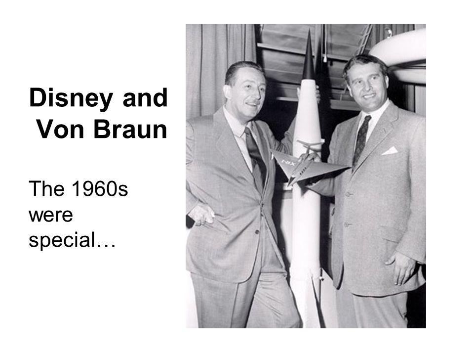 Disney and Von Braun The 1960s were special…