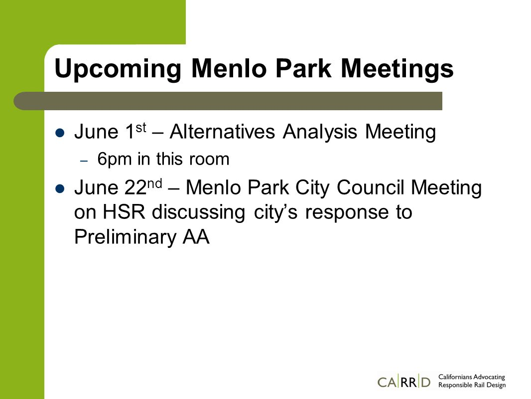 Upcoming Menlo Park Meetings June 1 st – Alternatives Analysis Meeting – 6pm in this room June 22 nd – Menlo Park City Council Meeting on HSR discussi
