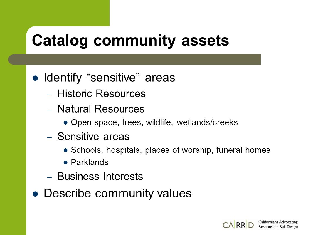 Catalog community assets Identify sensitive areas – Historic Resources – Natural Resources Open space, trees, wildlife, wetlands/creeks – Sensitive ar