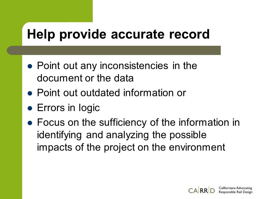 Help provide accurate record Point out any inconsistencies in the document or the data Point out outdated information or Errors in logic Focus on the sufficiency of the information in identifying and analyzing the possible impacts of the project on the environment