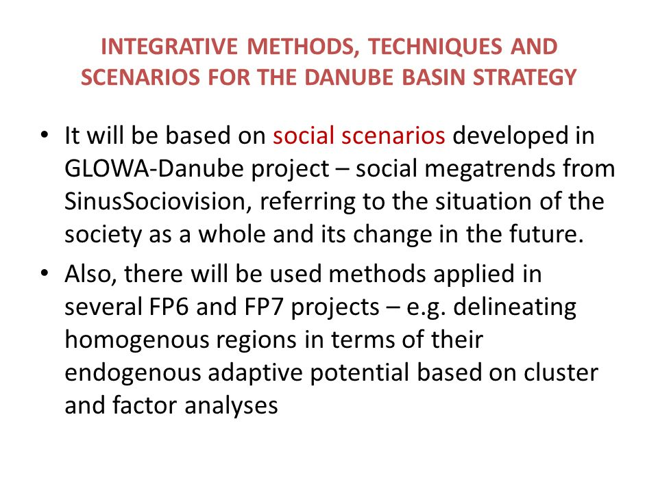 It will be based on social scenarios developed in GLOWA-Danube project – social megatrends from SinusSociovision, referring to the situation of the so