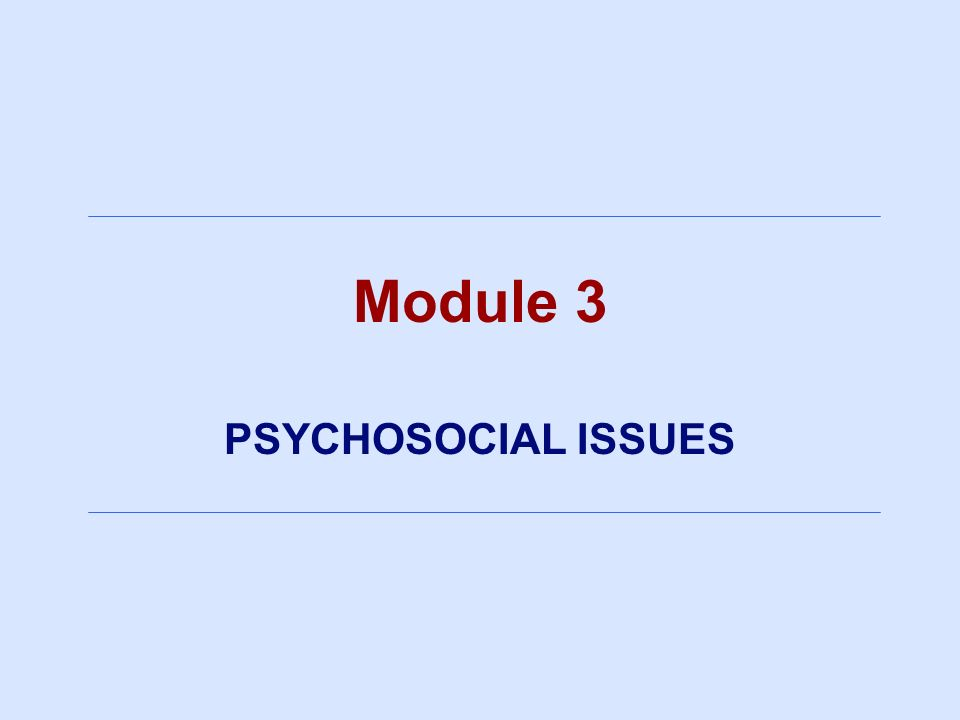 Module 3 PSYCHOSOCIAL ISSUES