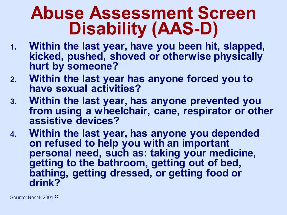 Abuse Assessment Screen Disability (AAS-D) 1. Within the last year, have you been hit, slapped, kicked, pushed, shoved or otherwise physically hurt by