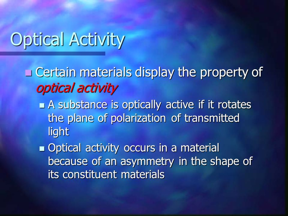 Optical Activity Certain materials display the property of optical activity Certain materials display the property of optical activity A substance is