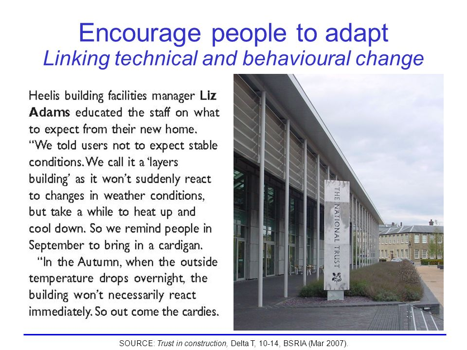 Encourage people to adapt Linking technical and behavioural change SOURCE: Trust in construction, Delta T, 10-14, BSRIA (Mar 2007).