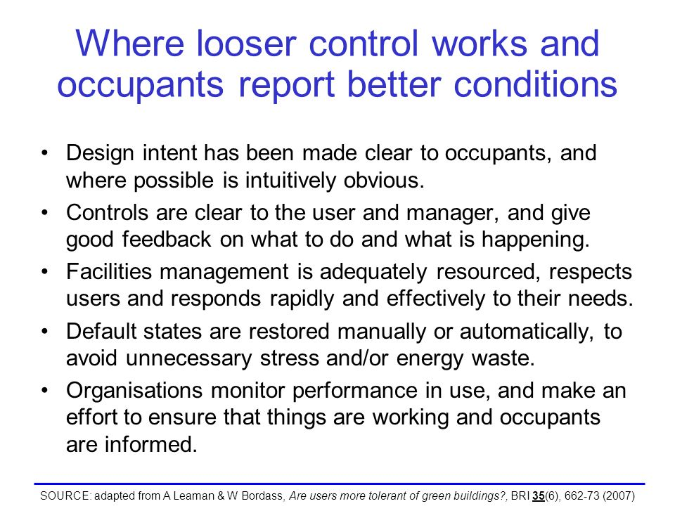Where looser control works and occupants report better conditions Design intent has been made clear to occupants, and where possible is intuitively ob