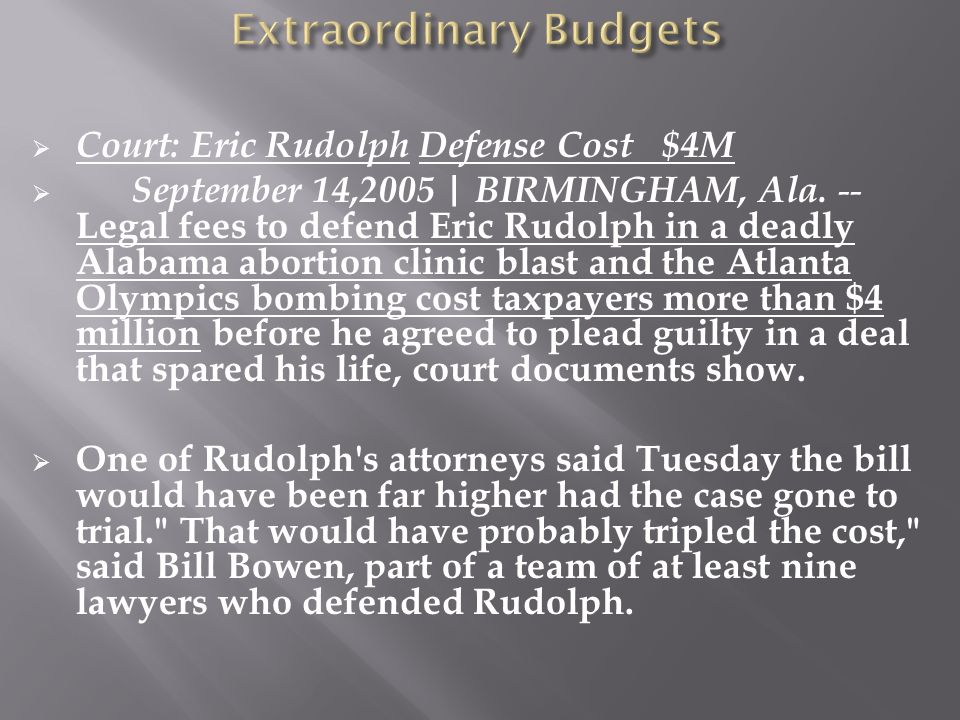 Court: Eric Rudolph Defense Cost $4M September 14,2005 | BIRMINGHAM, Ala. -- Legal fees to defend Eric Rudolph in a deadly Alabama abortion clinic bla