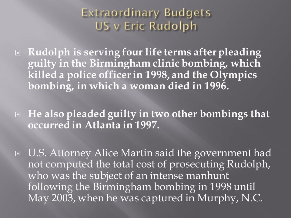Rudolph is serving four life terms after pleading guilty in the Birmingham clinic bombing, which killed a police officer in 1998, and the Olympics bombing, in which a woman died in 1996.