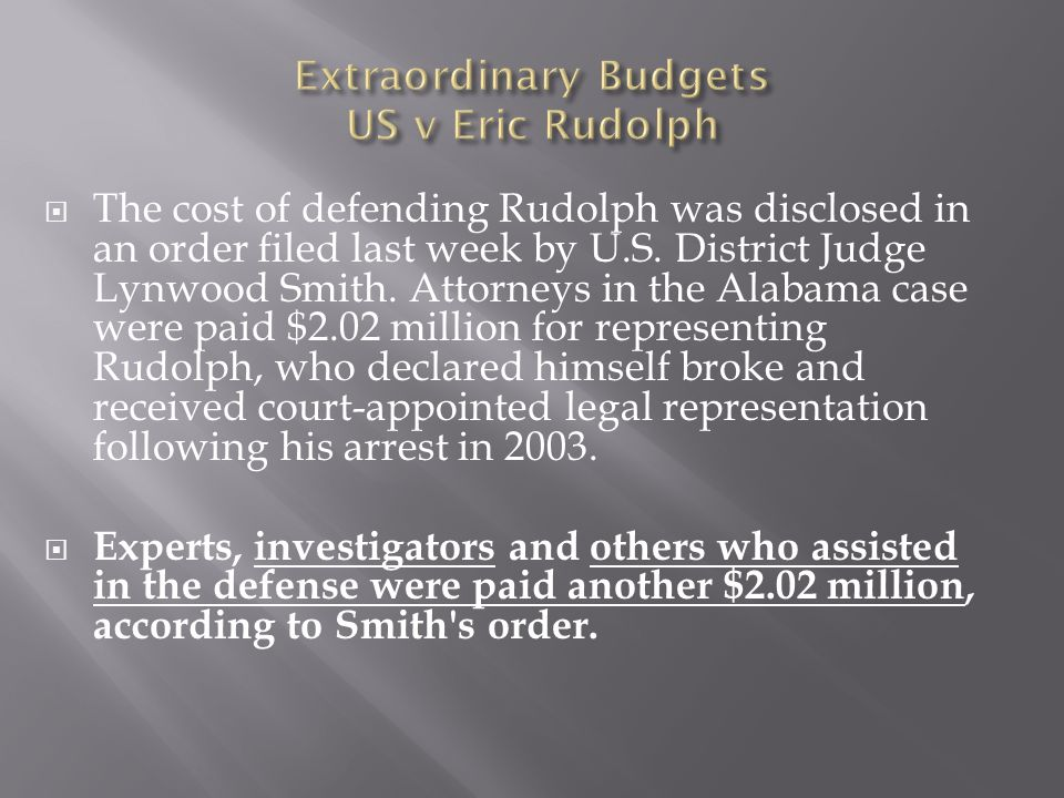 The cost of defending Rudolph was disclosed in an order filed last week by U.S. District Judge Lynwood Smith. Attorneys in the Alabama case were paid