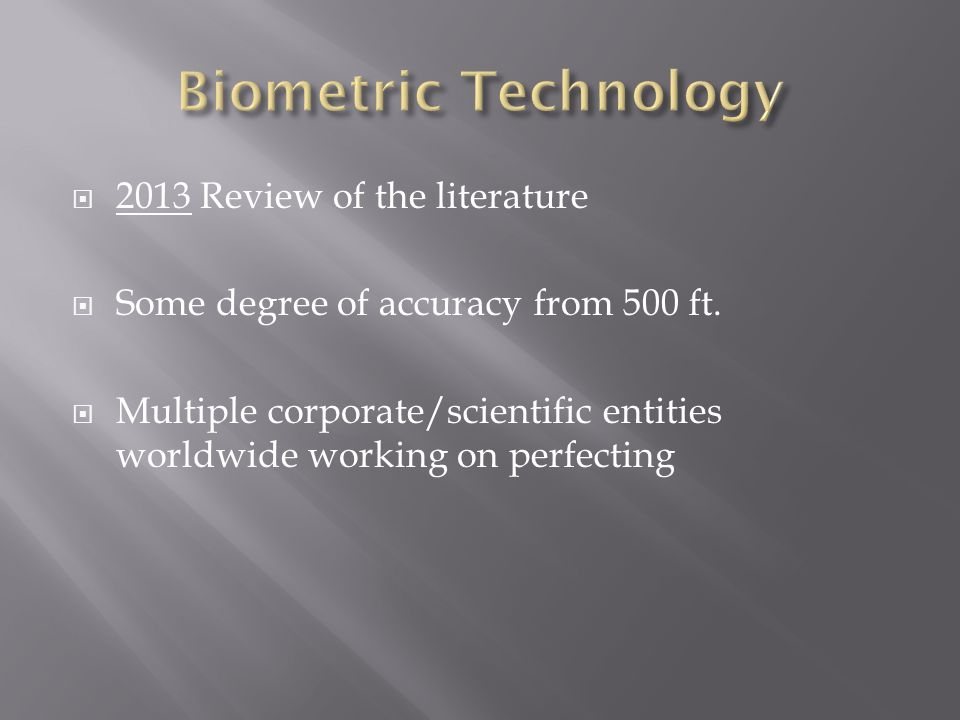 2013 Review of the literature Some degree of accuracy from 500 ft. Multiple corporate/scientific entities worldwide working on perfecting
