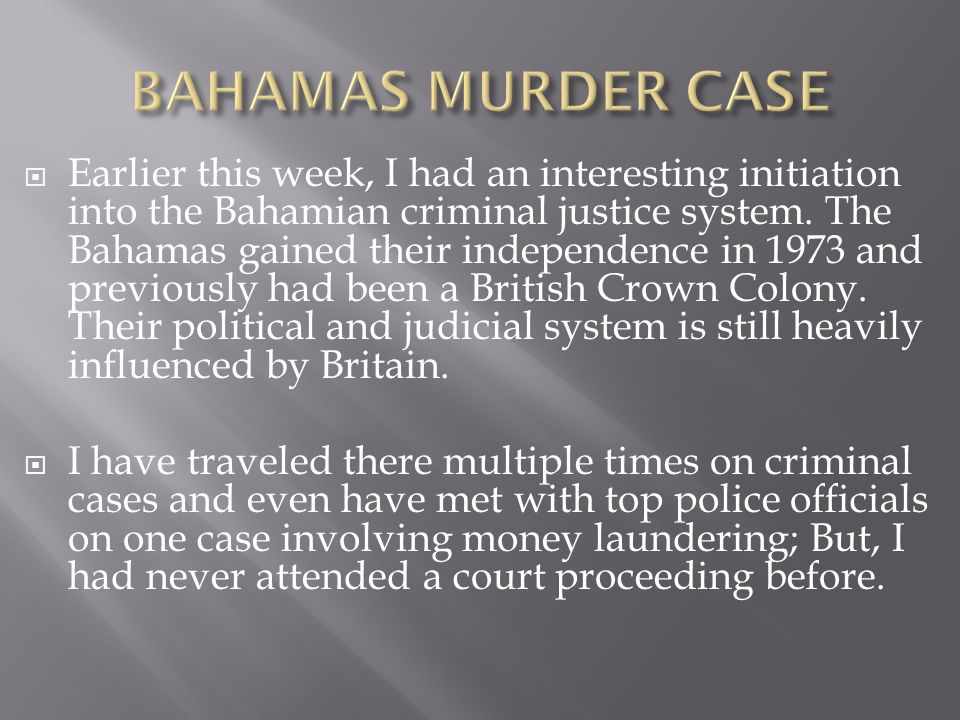 Earlier this week, I had an interesting initiation into the Bahamian criminal justice system. The Bahamas gained their independence in 1973 and previo