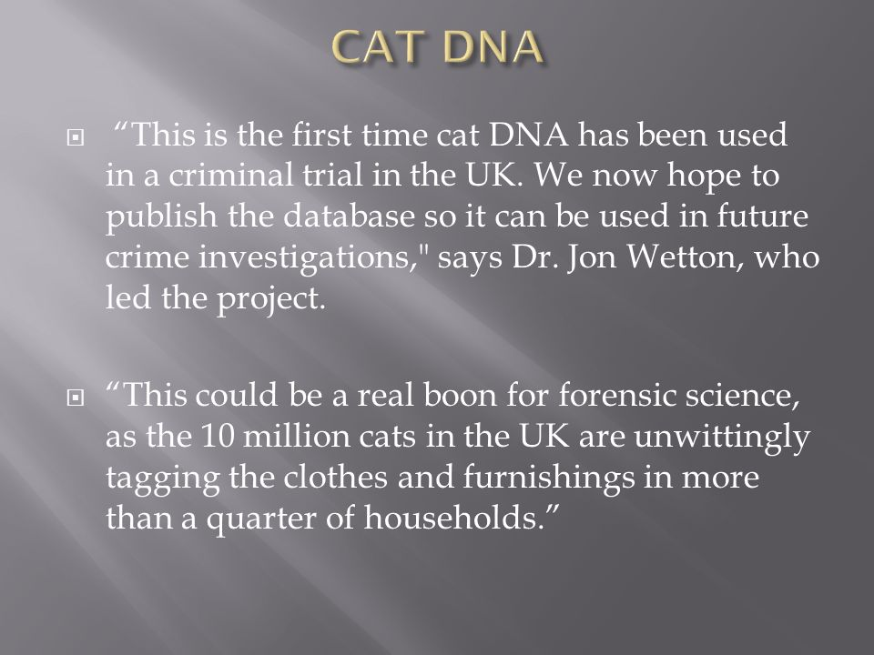 This is the first time cat DNA has been used in a criminal trial in the UK. We now hope to publish the database so it can be used in future crime inve