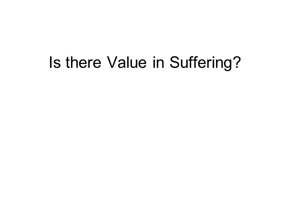 Is there Value in Suffering?