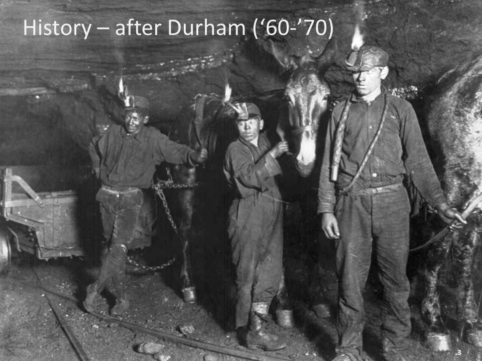 3 History – after Durham (60-70) 3