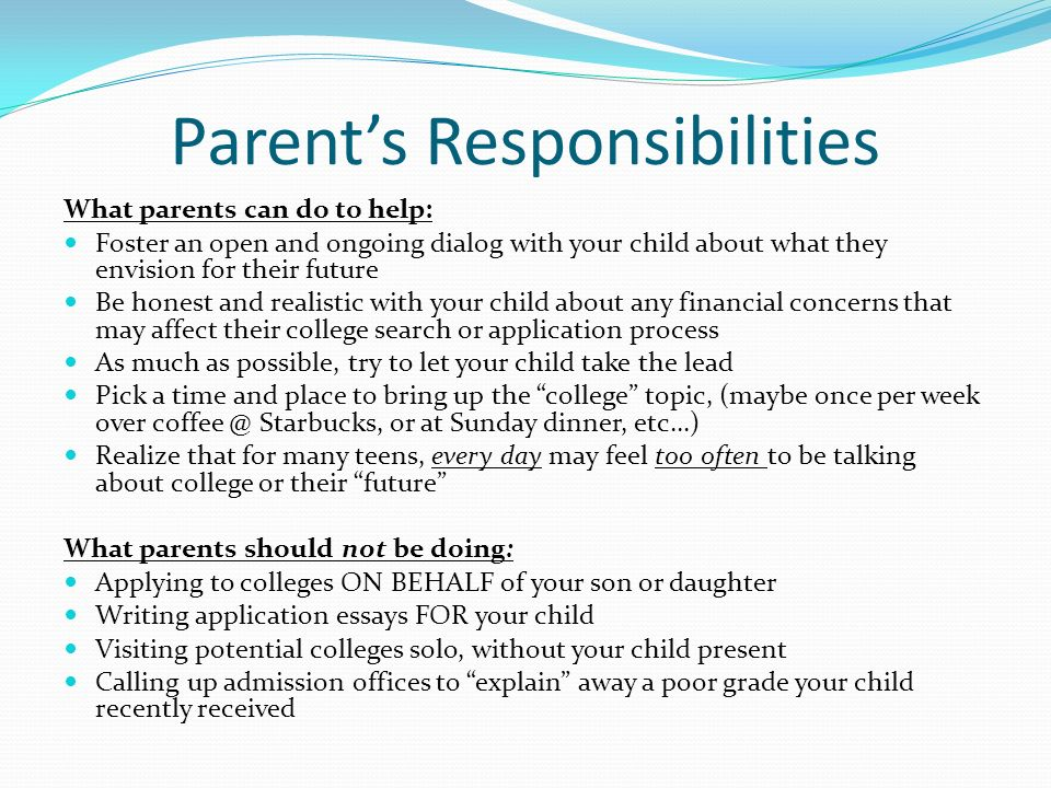 Parents Responsibilities What parents can do to help: Foster an open and ongoing dialog with your child about what they envision for their future Be h