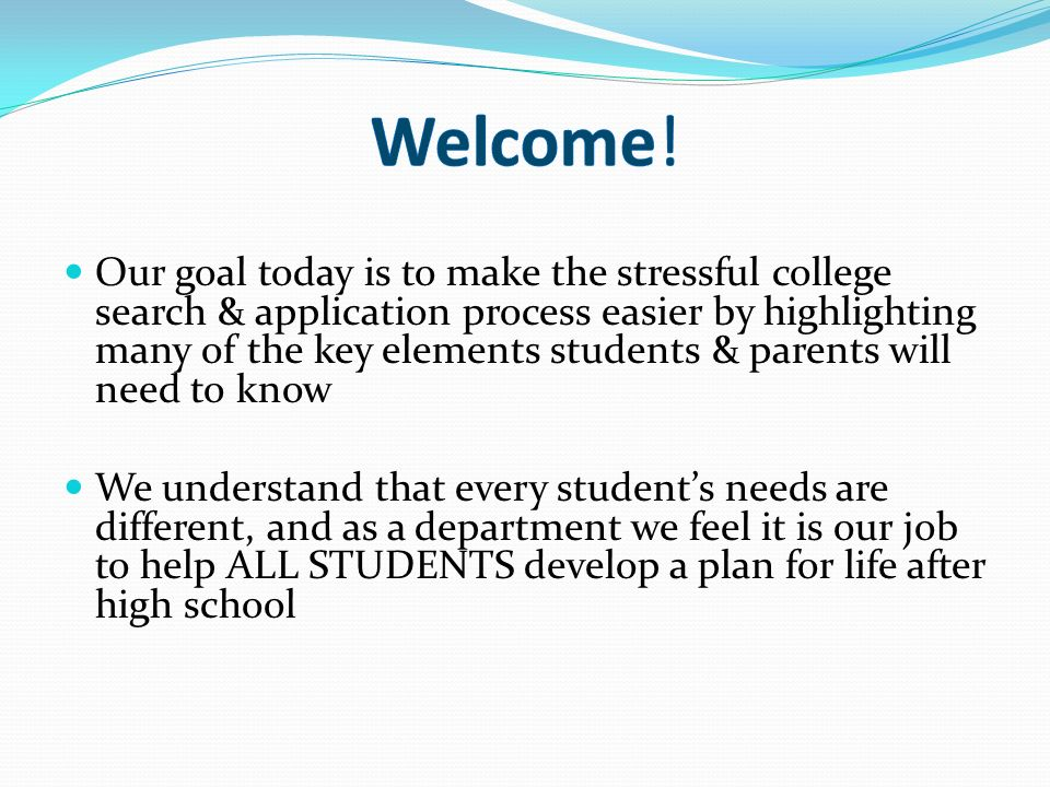 Our goal today is to make the stressful college search & application process easier by highlighting many of the key elements students & parents will n