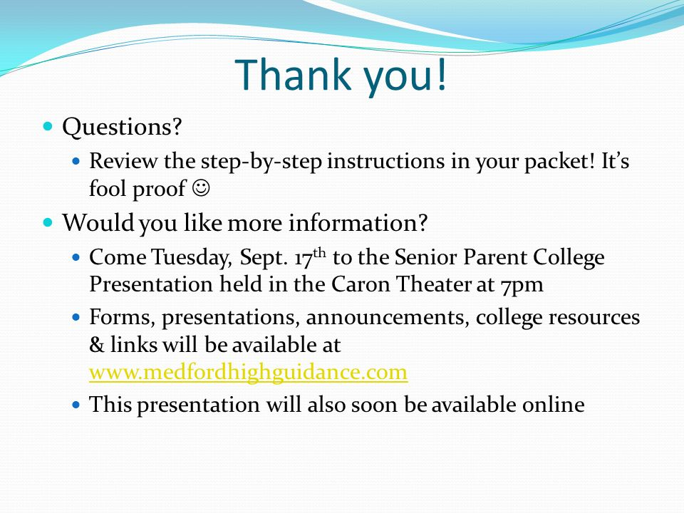 Thank you! Questions? Review the step-by-step instructions in your packet! Its fool proof Would you like more information? Come Tuesday, Sept. 17 th t