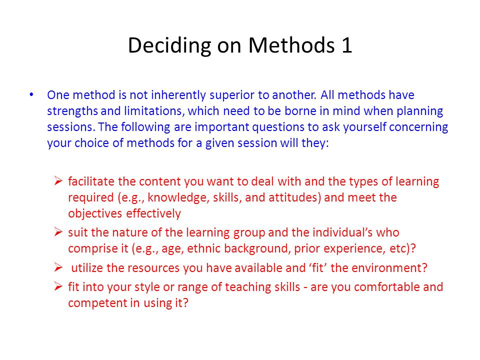 Deciding on Methods 1 One method is not inherently superior to another. All methods have strengths and limitations, which need to be borne in mind whe