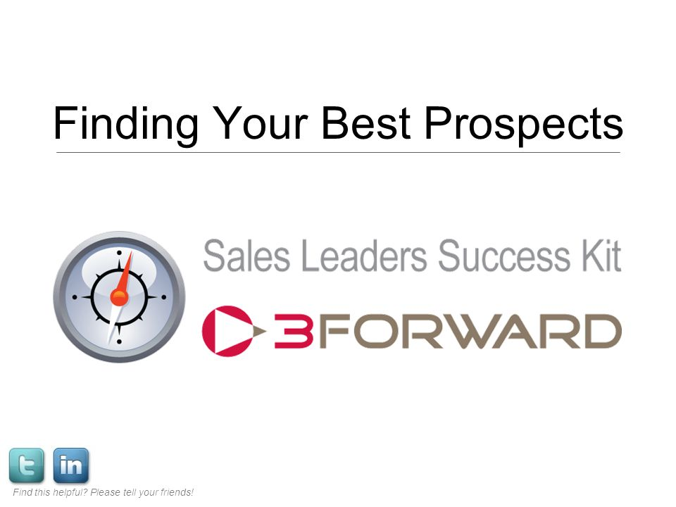 Finding Your Best Prospects Find this helpful? Please tell your friends!
