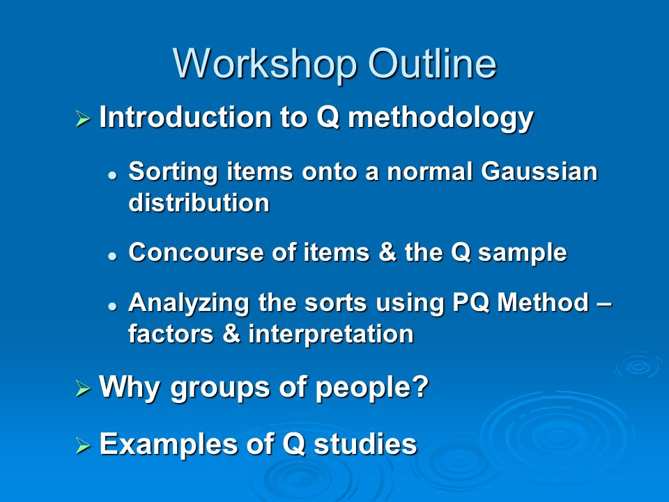 Workshop Outline Introduction to Q methodology Introduction to Q methodology Sorting items onto a normal Gaussian distribution Sorting items onto a no