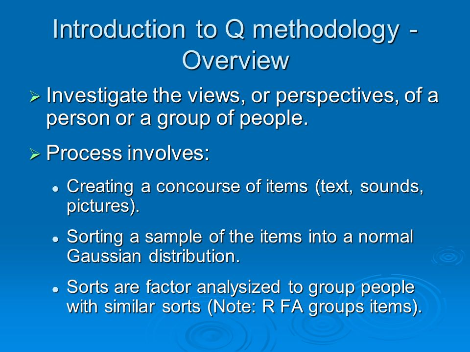 Introduction to Q methodology - Overview Investigate the views, or perspectives, of a person or a group of people. Investigate the views, or perspecti