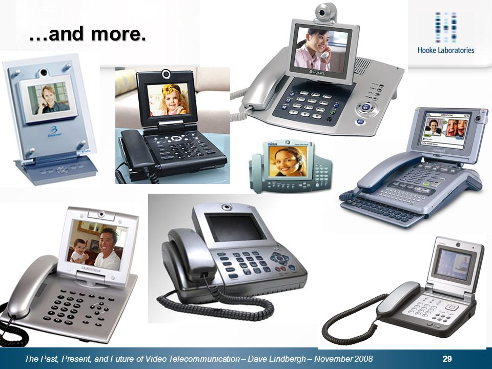 The Past, Present, and Future of Video Telecommunication – Dave Lindbergh – November 2008 29 …and more.