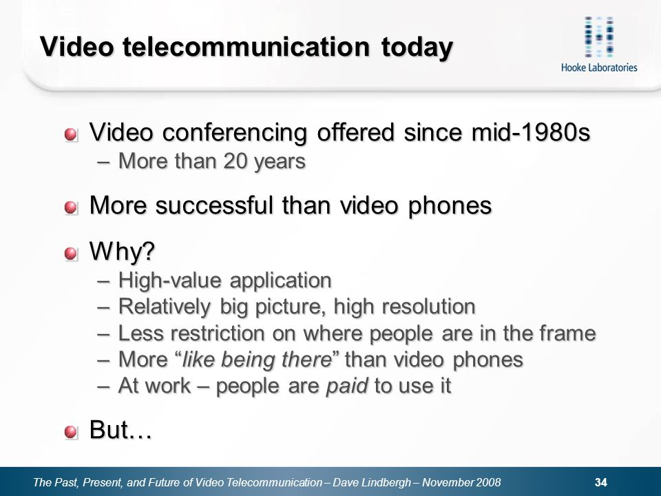 The Past, Present, and Future of Video Telecommunication – Dave Lindbergh – November 2008 34 Video telecommunication today Video conferencing offered
